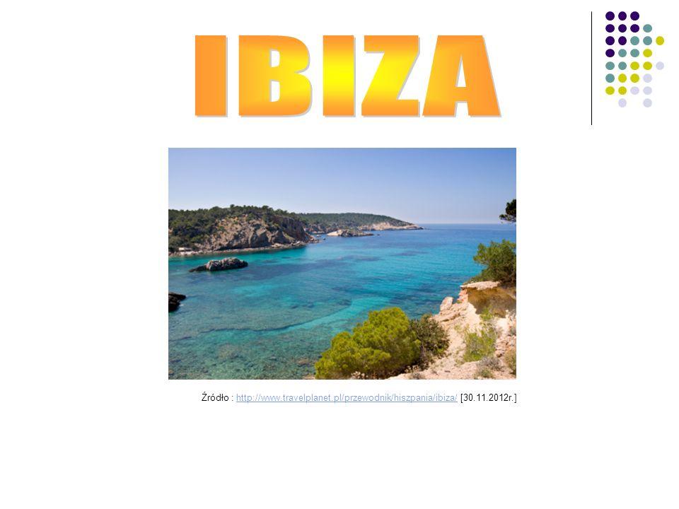 IBIZA Źródło : http://www.travelplanet.pl/przewodnik/hiszpania/ibiza/ [30.11.2012r.]